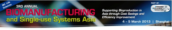3rd Annual Biomanufacturing & Single Use Systems Asia, 4-5 March 2013, Shanghai, China