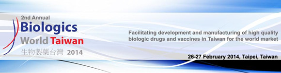 Biologics World Taiwan 2014: Taiwan's ONLY biologic and vaccine focused meeting platform