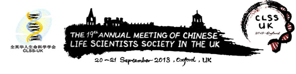 The 19th Annual Meeting of Chinese Life Scientists Society in the UK (CLSS-UK 2013)