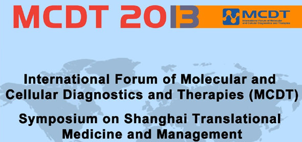 International Forum of Molecular and Cellular Diagnoses and Therapies(MCDT)& Symposium on Shanghai Translational Medicine and Management